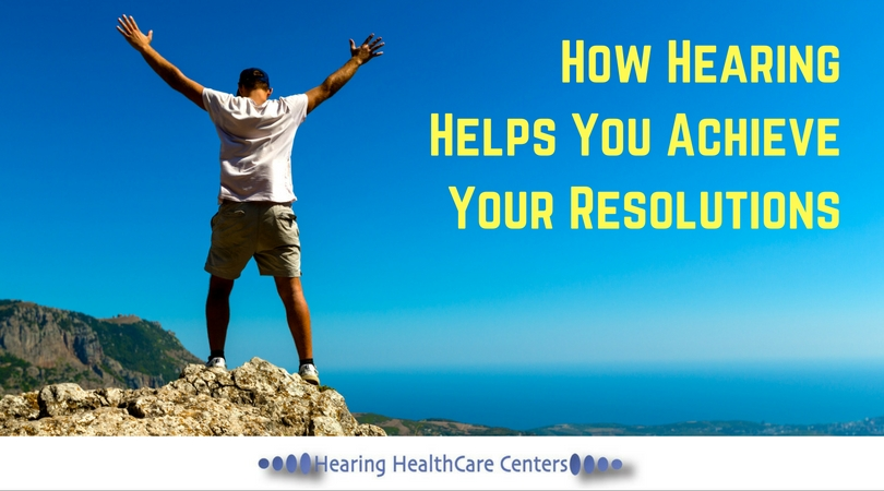 How Hearing Helps You Achieve Your Resolutions