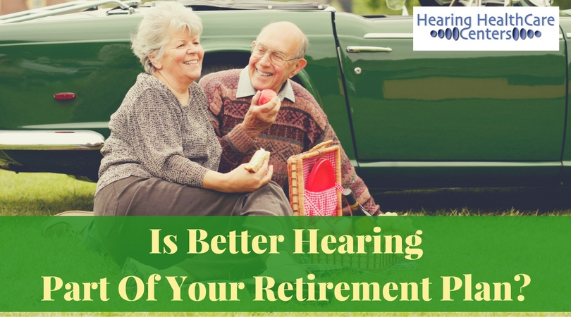 Is Better Hearing Part Of Your Retirement Plan?