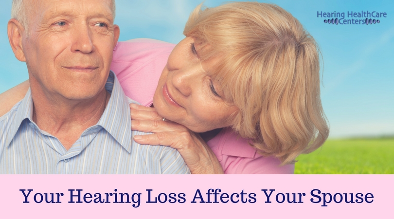 Your Hearing Loss Affects Your Spouse
