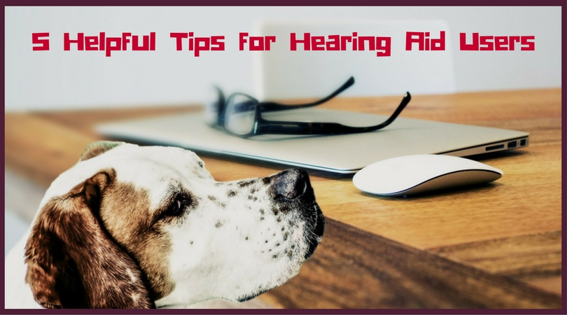 5 Helpful Tips for Hearing Aid Users