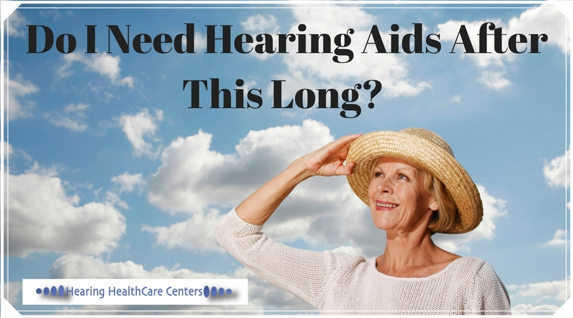 Do I Need Hearing Aids After This Long?